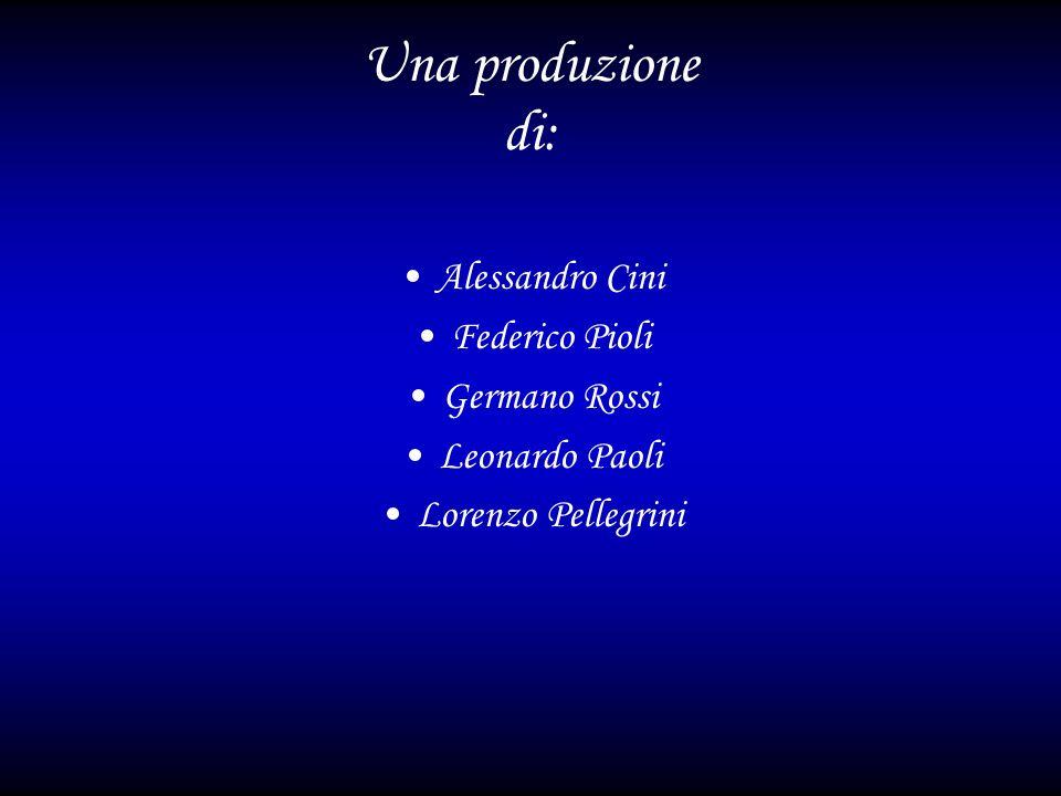 Una produzione di: Alessandro Cini Federico Pioli Germano Rossi Leonardo Paoli Lorenzo Pellegrini