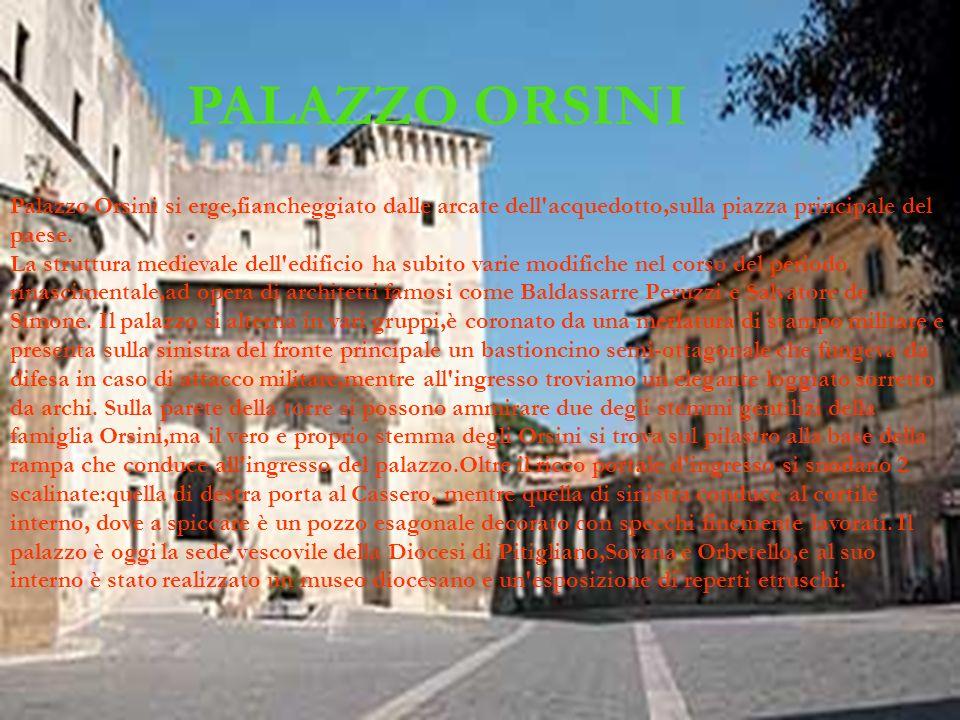 PALAZZO ORSINI Palazzo Orsini si erge,fiancheggiato dalle arcate dell acquedotto,sulla piazza principale del paese.