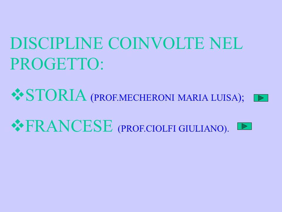 DISCIPLINE COINVOLTE NEL PROGETTO: STORIA ( PROF.MECHERONI MARIA LUISA ); FRANCESE (PROF.CIOLFI GIULIANO).