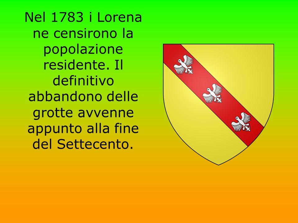 Nel 1783 i Lorena ne censirono la popolazione residente. Il definitivo abbandono delle grotte avvenne appunto alla fine del Settecento.