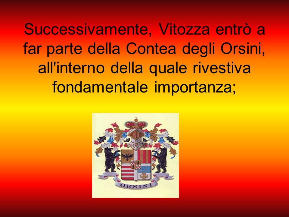 Successivamente, Vitozza entrò a far parte della Contea degli Orsini, all'interno della quale rivestiva fondamentale importanza;