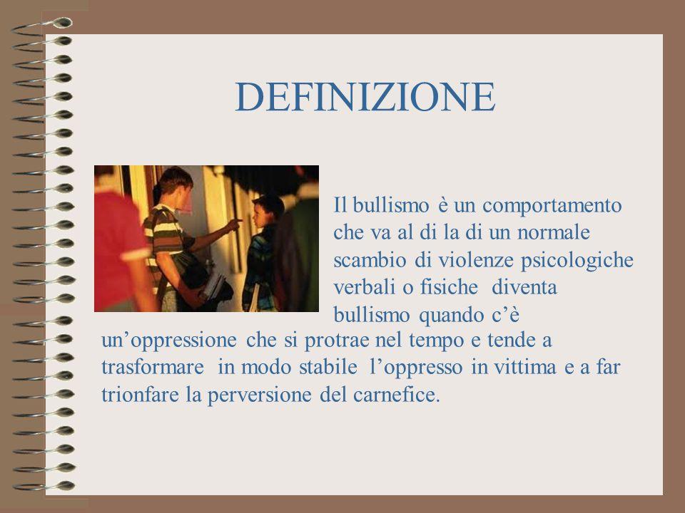 DEFINIZIONE Il bullismo è un comportamento che va al di la di un normale scambio di violenze psicologiche verbali o fisiche diventa bullismo quando cè