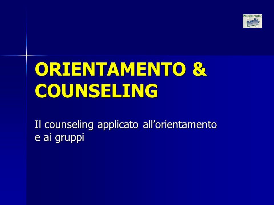 ORIENTAMENTO & COUNSELING Il counseling applicato allorientamento e ai gruppi