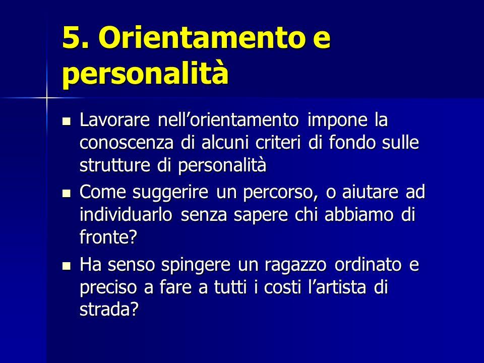 5. Orientamento e personalità Lavorare nellorientamento impone la conoscenza di alcuni criteri di fondo sulle strutture di personalità Lavorare nellor