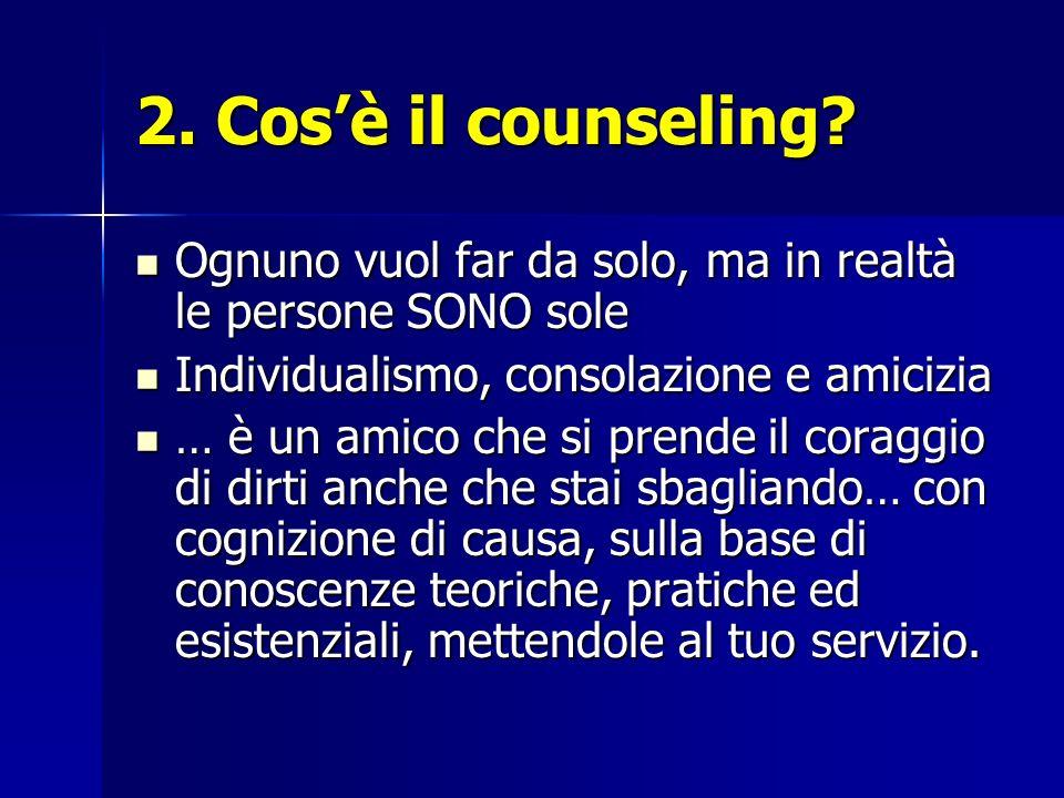 2. Cosè il counseling? Ognuno vuol far da solo, ma in realtà le persone SONO sole Ognuno vuol far da solo, ma in realtà le persone SONO sole Individua
