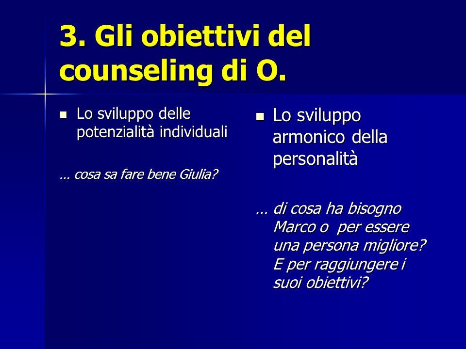 3. Gli obiettivi del counseling di O. Lo sviluppo delle potenzialità individuali Lo sviluppo delle potenzialità individuali … cosa sa fare bene Giulia