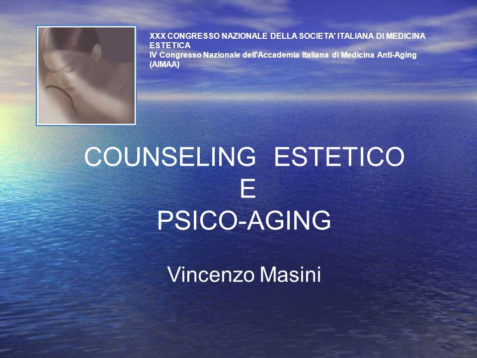 COUNSELING ESTETICO E PSICO-AGING Vincenzo Masini XXX CONGRESSO NAZIONALE DELLA SOCIETA' ITALIANA DI MEDICINA ESTETICA IV Congresso Nazionale dell'Acc