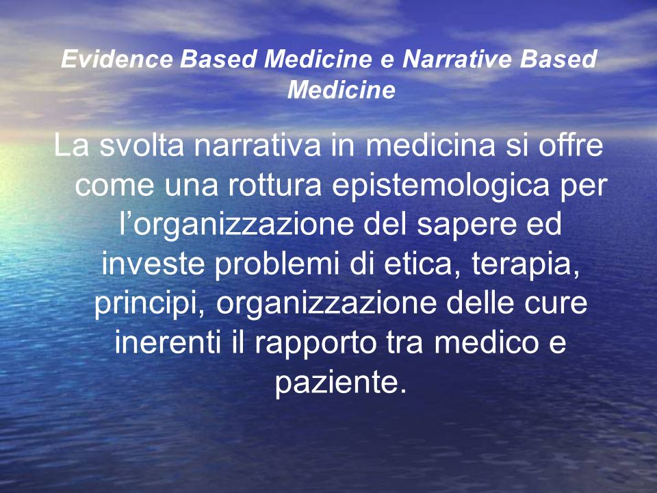 Evidence Based Medicine e Narrative Based Medicine La svolta narrativa in medicina si offre come una rottura epistemologica per lorganizzazione del sa