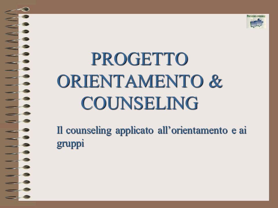 PROGETTO ORIENTAMENTO & COUNSELING Il counseling applicato allorientamento e ai gruppi