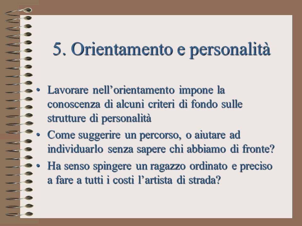 5. Orientamento e personalità Lavorare nellorientamento impone la conoscenza di alcuni criteri di fondo sulle strutture di personalitàLavorare nellori