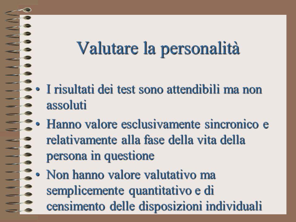 Valutare la personalità I risultati dei test sono attendibili ma non assolutiI risultati dei test sono attendibili ma non assoluti Hanno valore esclus