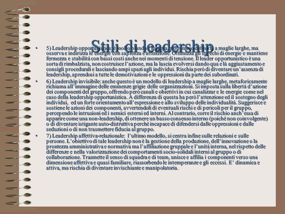 Stili di leadership 5) Leadership opportunistica: è molto blanda e leggera, potremmo definirla a maglie larghe, ma osserva e indirizza le energie con