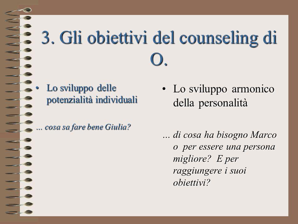 3. Gli obiettivi del counseling di O. Lo sviluppo delle potenzialità individualiLo sviluppo delle potenzialità individuali … cosa sa fare bene Giulia?