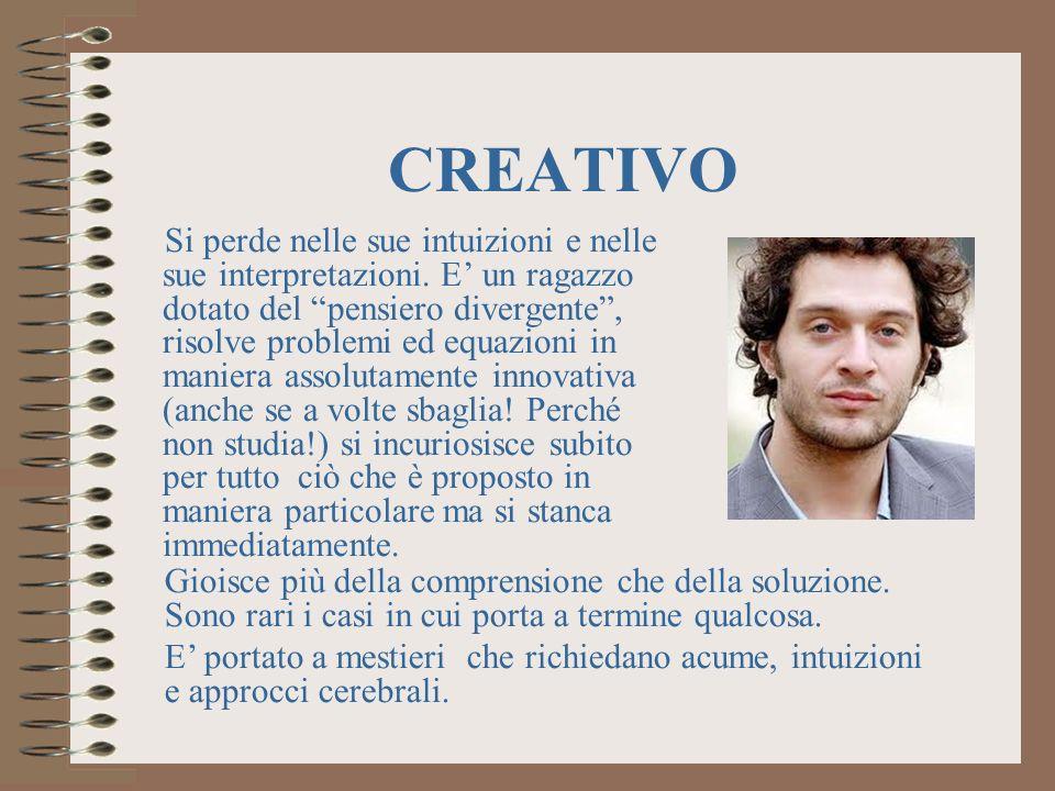 CREATIVO Si perde nelle sue intuizioni e nelle sue interpretazioni.