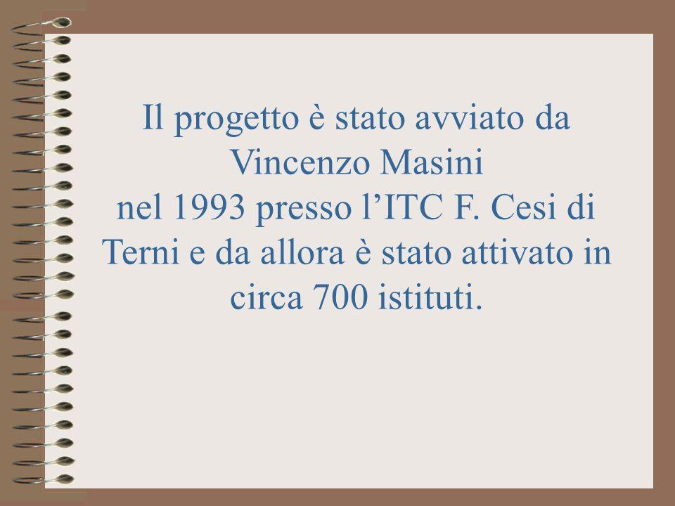 Il progetto è stato avviato da Vincenzo Masini nel 1993 presso lITC F. Cesi di Terni e da allora è stato attivato in circa 700 istituti.