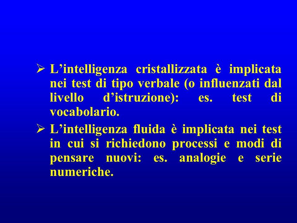 Lintelligenza cristallizzata è implicata nei test di tipo verbale (o influenzati dal livello distruzione): es. test di vocabolario. Lintelligenza flui