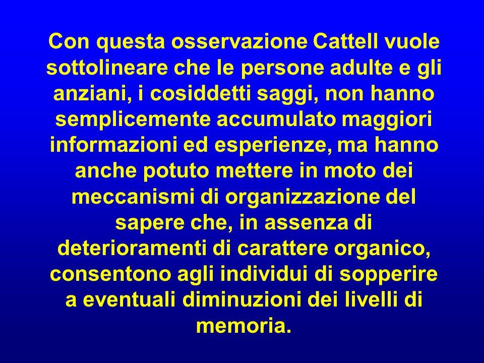 Con questa osservazione Cattell vuole sottolineare che le persone adulte e gli anziani, i cosiddetti saggi, non hanno semplicemente accumulato maggior