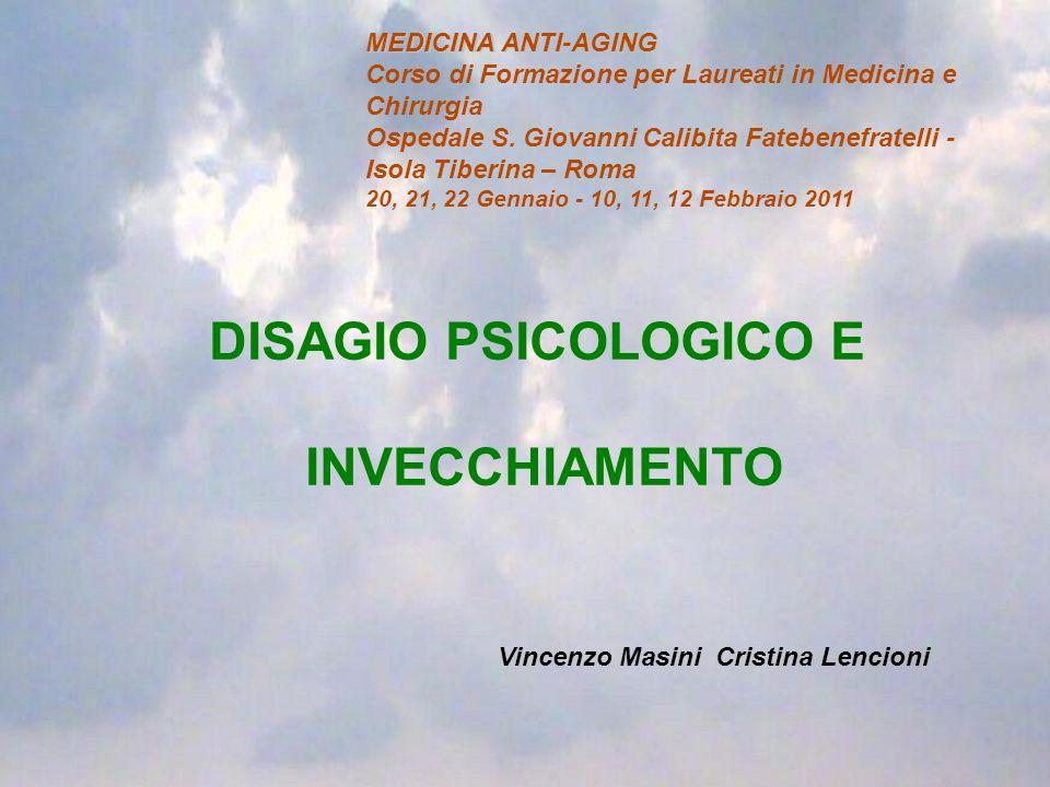DISAGIO PSICOLOGICO E INVECCHIAMENTO Vincenzo Masini Cristina Lencioni MEDICINA ANTI-AGING Corso di Formazione per Laureati in Medicina e Chirurgia Os
