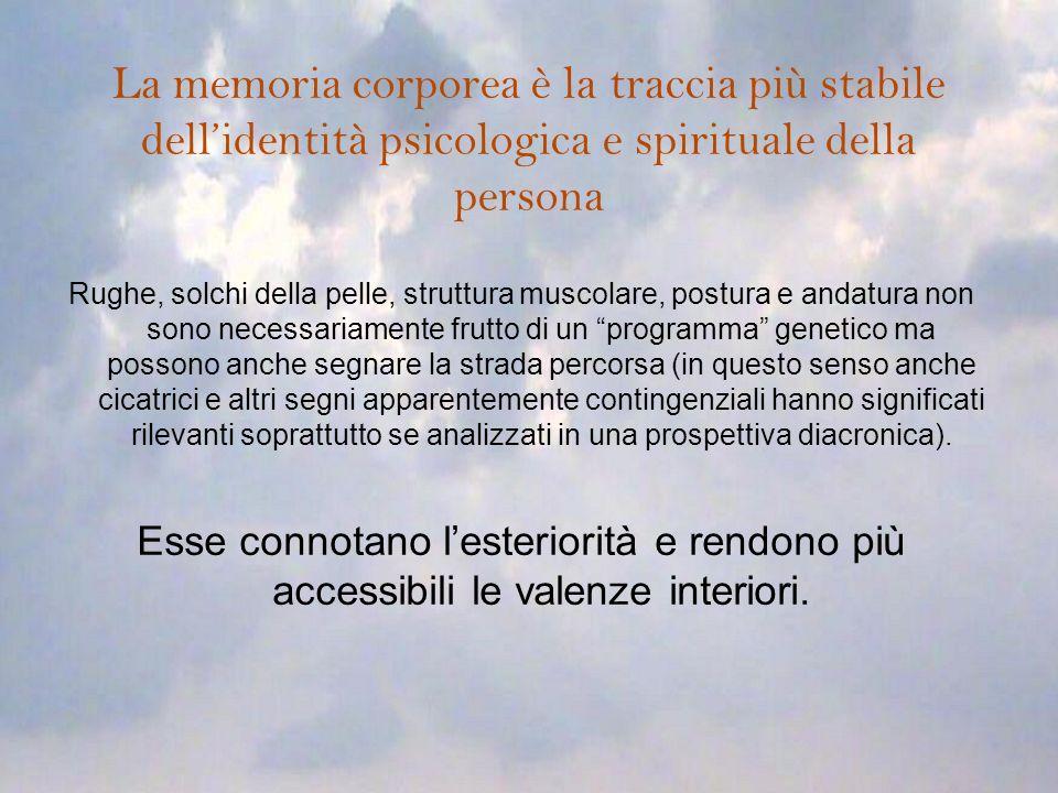 La memoria corporea è la traccia più stabile dellidentità psicologica e spirituale della persona Rughe, solchi della pelle, struttura muscolare, postu
