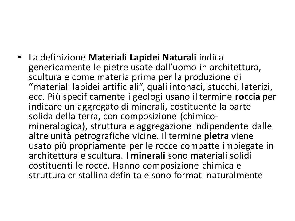 La definizione Materiali Lapidei Naturali indica genericamente le pietre usate dalluomo in architettura, scultura e come materia prima per la produzio