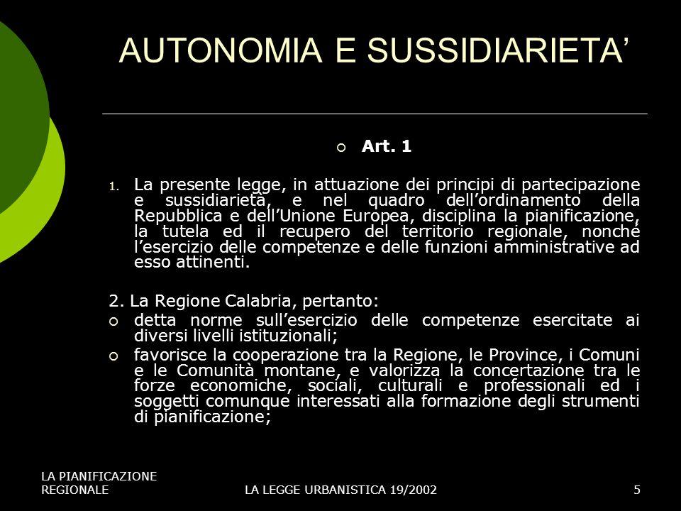 LA PIANIFICAZIONE REGIONALELA LEGGE URBANISTICA 19/20025 AUTONOMIA E SUSSIDIARIETA Art. 1 1. La presente legge, in attuazione dei principi di partecip