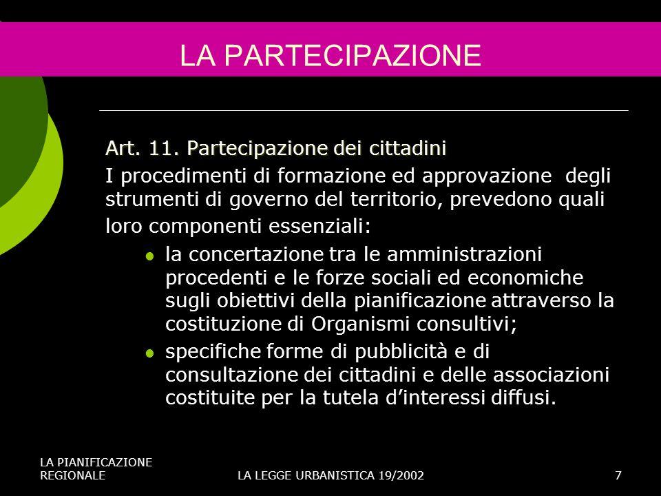 LA PIANIFICAZIONE REGIONALELA LEGGE URBANISTICA 19/20027 LA PARTECIPAZIONE Art. 11. Partecipazione dei cittadini I procedimenti di formazione ed appro
