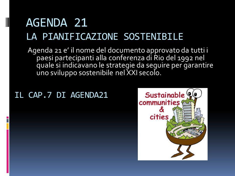 AGENDA 21 LA PIANIFICAZIONE SOSTENIBILE Agenda 21 e il nome del documento approvato da tutti i paesi partecipanti alla conferenza di Rio del 1992 nel