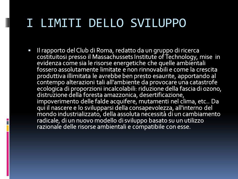 I LIMITI DELLO SVILUPPO Il rapporto del Club di Roma, redatto da un gruppo di ricerca costituitosi presso il Massachussets Institute of Technology, mi