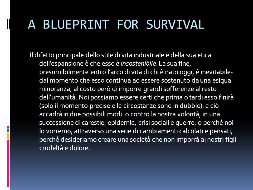 A BLUEPRINT FOR SURVIVAL Il difetto principale dello stile di vita industriale e della sua etica dellespansione è che esso è insostenibile.