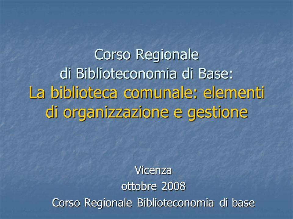 Vicenza ottobre 2008 Corso Regionale Biblioteconomia di base Corso Regionale di Biblioteconomia di Base: La biblioteca comunale: elementi di organizza