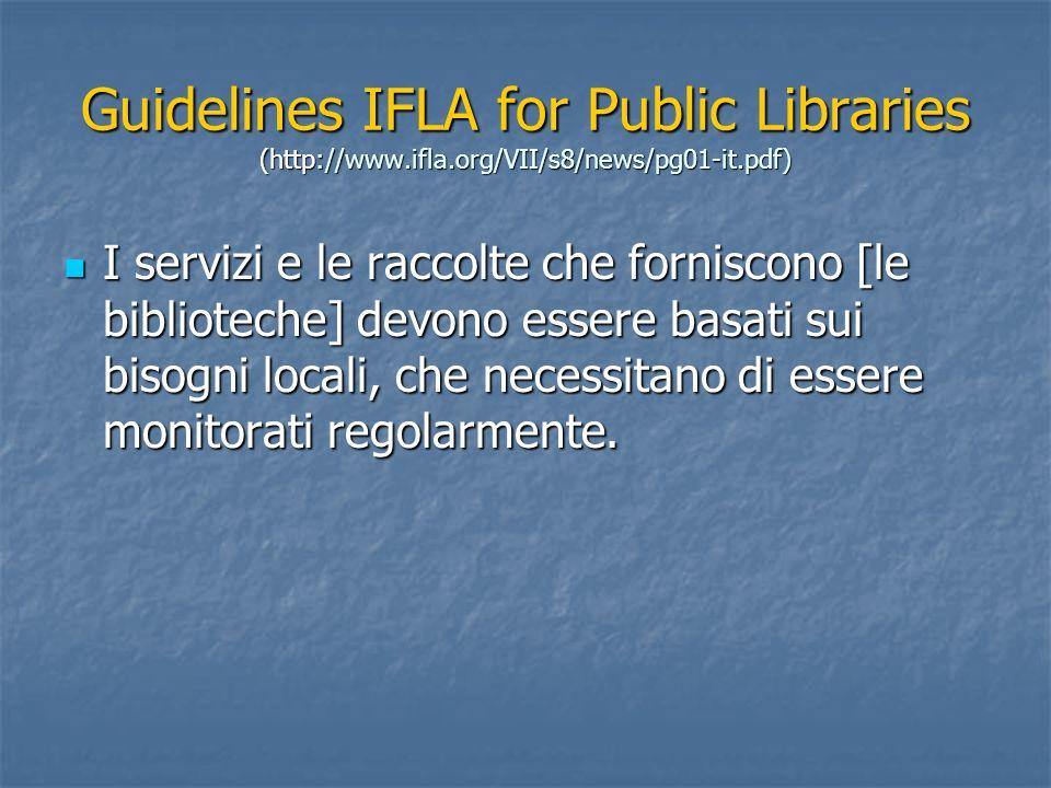 Guidelines IFLA for Public Libraries (http://www.ifla.org/VII/s8/news/pg01-it.pdf) I servizi e le raccolte che forniscono [le biblioteche] devono esse