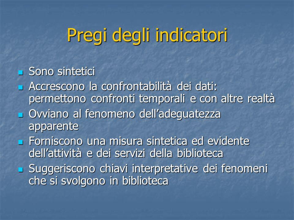 Pregi degli indicatori Sono sintetici Sono sintetici Accrescono la confrontabilità dei dati: permettono confronti temporali e con altre realtà Accresc