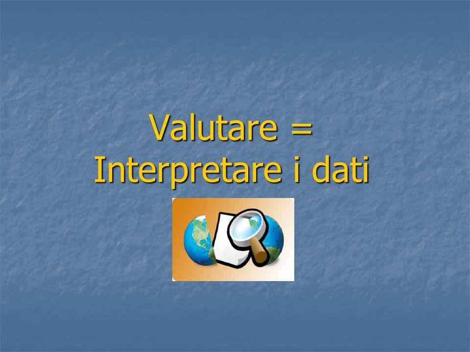 Valutare = Interpretare i dati