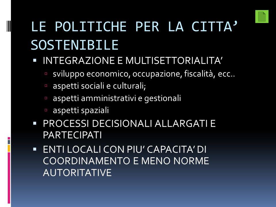 LE POLITICHE PER LA CITTA SOSTENIBILE INTEGRAZIONE E MULTISETTORIALITA sviluppo economico, occupazione, fiscalità, ecc..