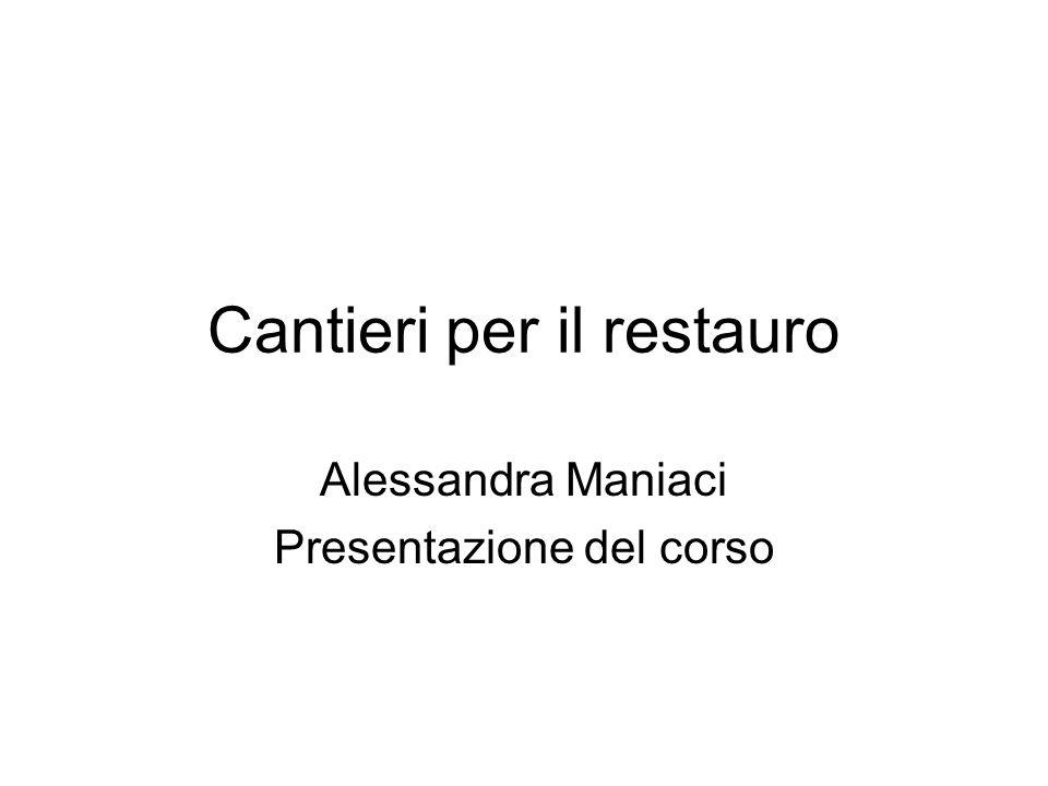 Cantieri per il restauro Alessandra Maniaci Presentazione del corso