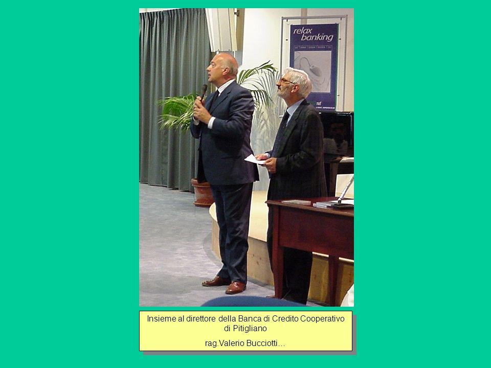 Insieme al direttore della Banca di Credito Cooperativo di Pitigliano rag.Valerio Bucciotti… Insieme al direttore della Banca di Credito Cooperativo di Pitigliano rag.Valerio Bucciotti…