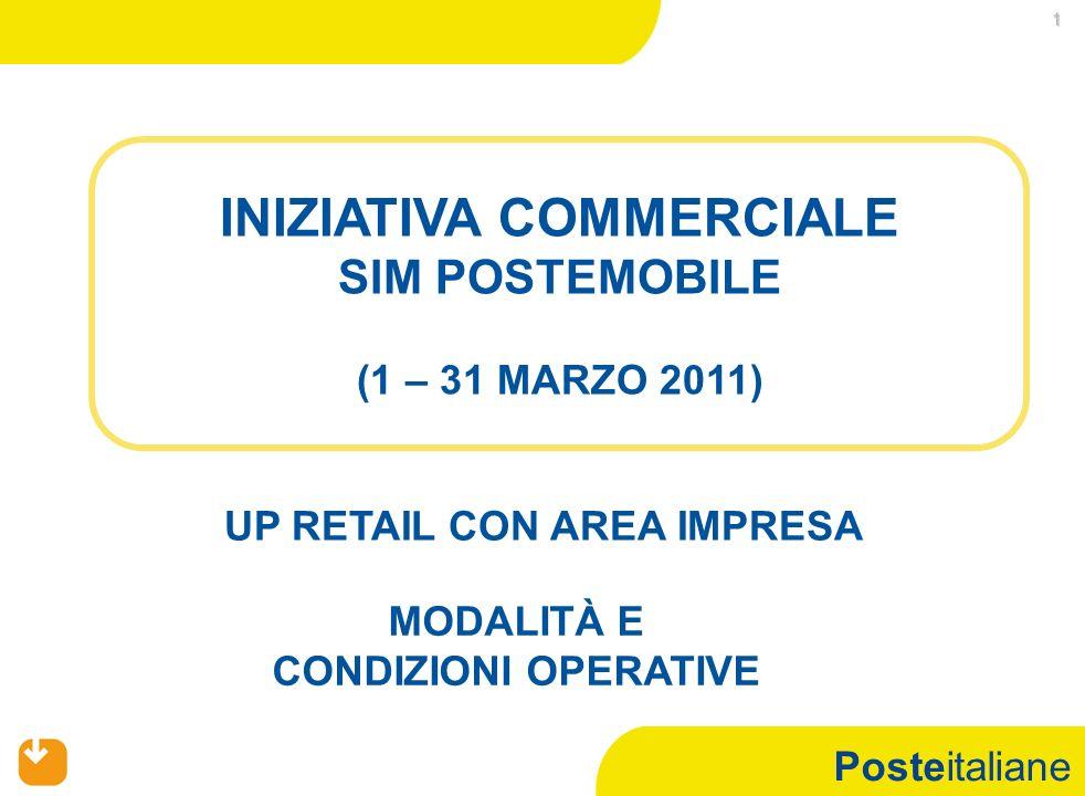 Posteitaliane 2 (*) SOLO OVE PREVISTI UP RETAIL CON AREA IMPRESA PRODOTTI: SIM POSTEMOBILE; SI CONSIDERA LA SOMMATORIA DELLOFFERTA RETAIL + OFFERTA IMPRESA PERIODO: 1– 31 MARZO 2011 UP COINVOLTI: UP RETAIL CON AREA IMPRESA FIGURE COINVOLTE LIVELLO UP RETAIL CON AREA IMPRESA: DUP PROFESSIONAL COMMERCIALE SCCR (APF/APF-F) VENDITORE P.A.L.(*) VENDITORE IMPRESA(*) SPECIALISTA SETTORE MERCEOLOGICO OSP OSP POSTEBUSINESS SPECIALISTA FRONT END/COLLABORATORE UP DOPPIO TURNO REFERENTE OPERATION OPERATORE VENDITE POSTESHOP PREMESSA