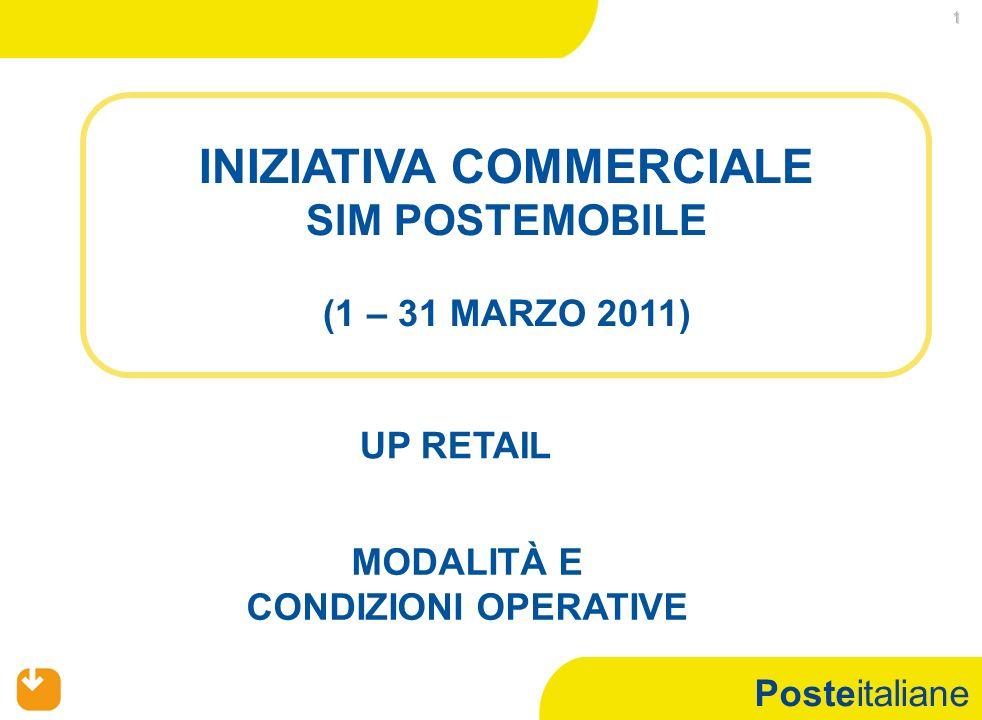 Posteitaliane 1 INIZIATIVA COMMERCIALE SIM POSTEMOBILE (1 – 31 MARZO 2011) UP RETAIL MODALITÀ E CONDIZIONI OPERATIVE