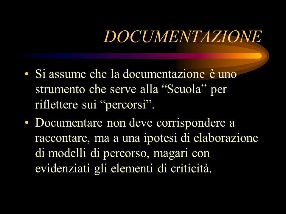 DOCUMENTAZIONE Si assume che la documentazione è uno strumento che serve alla Scuola per riflettere sui percorsi.