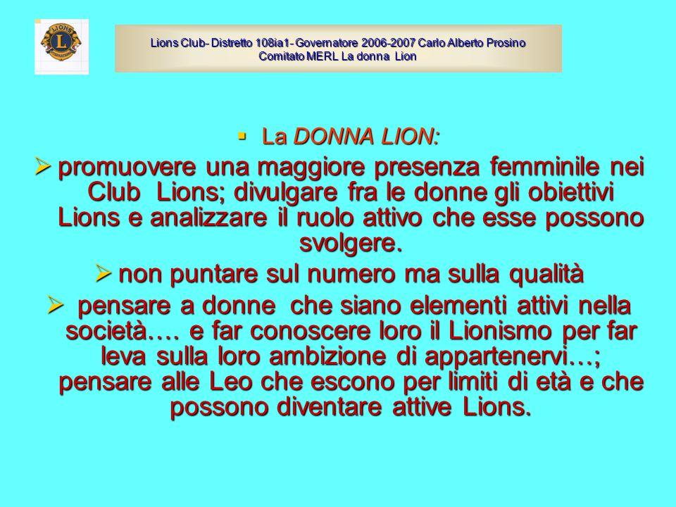 La DONNA LION: La DONNA LION: promuovere una maggiore presenza femminile nei Club Lions; divulgare fra le donne gli obiettivi Lions e analizzare il ru