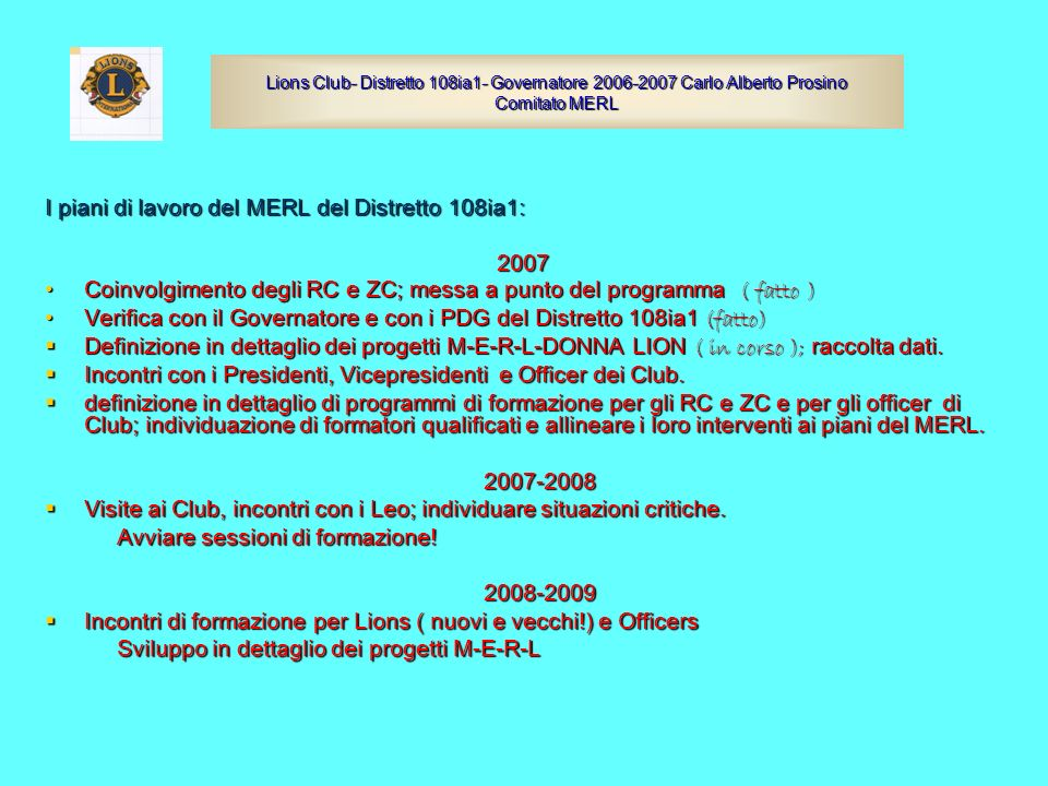 I piani di lavoro del MERL del Distretto 108ia1: 2007 Coinvolgimento degli RC e ZC; messa a punto del programma ( fatto )Coinvolgimento degli RC e ZC;