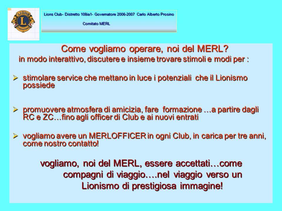 M+E+R+L = 4 aspetti di un unico discorso : M+E+R+L = 4 aspetti di un unico discorso : il Lionismo deve avere una immagine di prestigio il Lionismo deve avere una immagine di prestigio Lions Club- Distretto 108ia1- Governatore 2006-2007 Carlo Alberto Prosino Comitato MERL