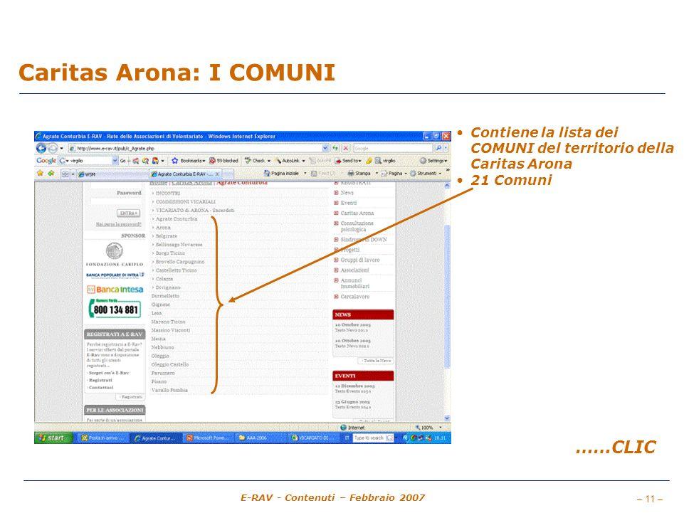 – 11 – E-RAV - Contenuti – Febbraio 2007 Caritas Arona: I COMUNI Contiene la lista dei COMUNI del territorio della Caritas Arona 21 Comuni ……CLIC