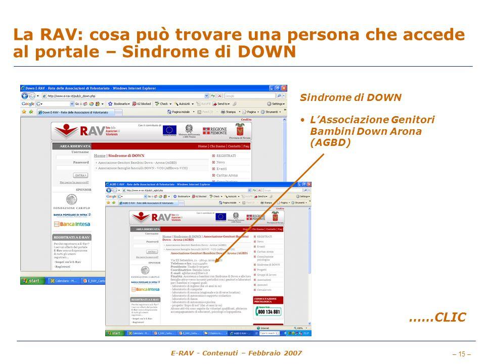 – 15 – E-RAV - Contenuti – Febbraio 2007 La RAV: cosa può trovare una persona che accede al portale – Sindrome di DOWN Sindrome di DOWN LAssociazione Genitori Bambini Down Arona (AGBD) ……CLIC