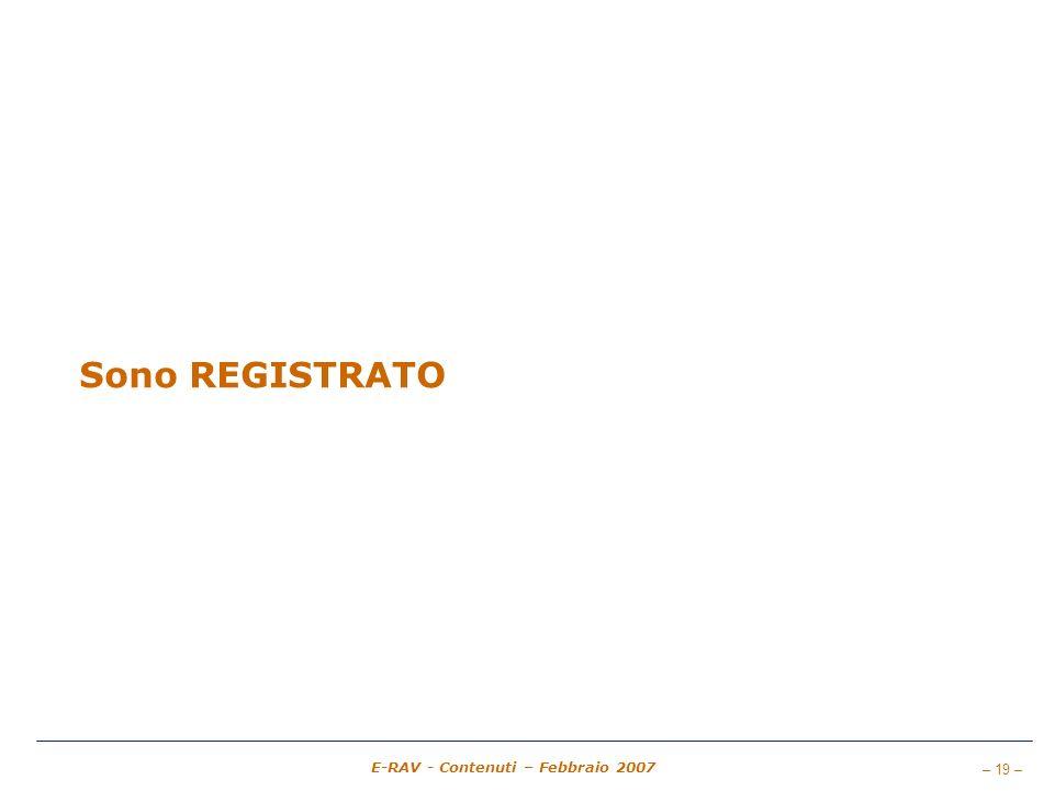 – 19 – E-RAV - Contenuti – Febbraio 2007 Sono REGISTRATO
