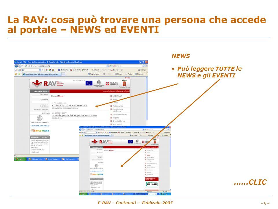 – 6 – E-RAV - Contenuti – Febbraio 2007 La RAV: cosa può trovare una persona che accede al portale – NEWS ed EVENTI NEWS Può leggere TUTTE le NEWS e gli EVENTI ……CLIC
