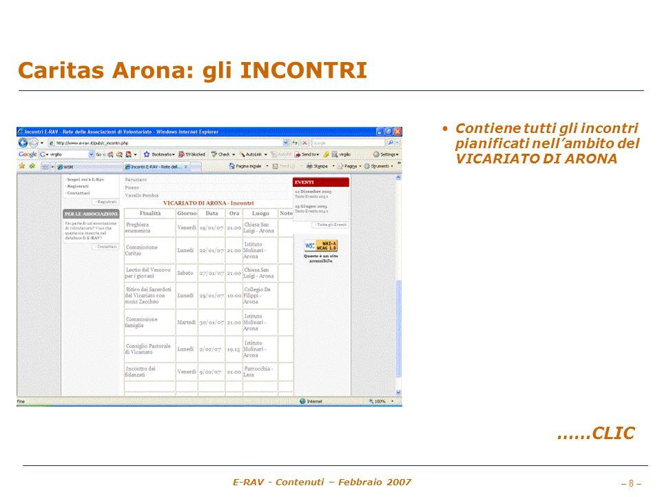 – 8 – E-RAV - Contenuti – Febbraio 2007 Caritas Arona: gli INCONTRI Contiene tutti gli incontri pianificati nellambito del VICARIATO DI ARONA ……CLIC