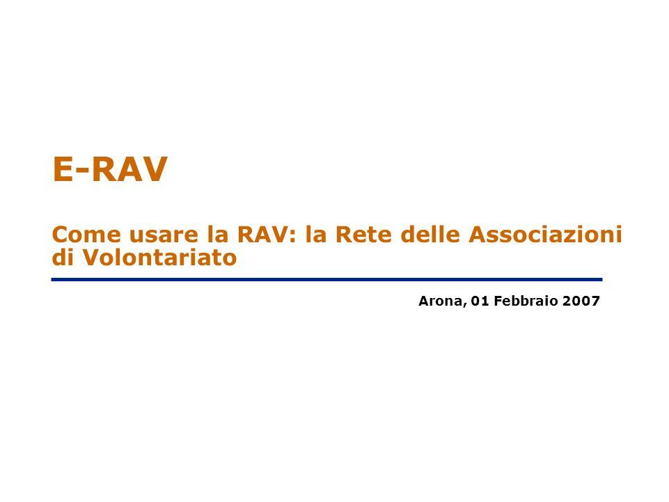 E-RAV Come usare la RAV: la Rete delle Associazioni di Volontariato Arona, 01 Febbraio 2007