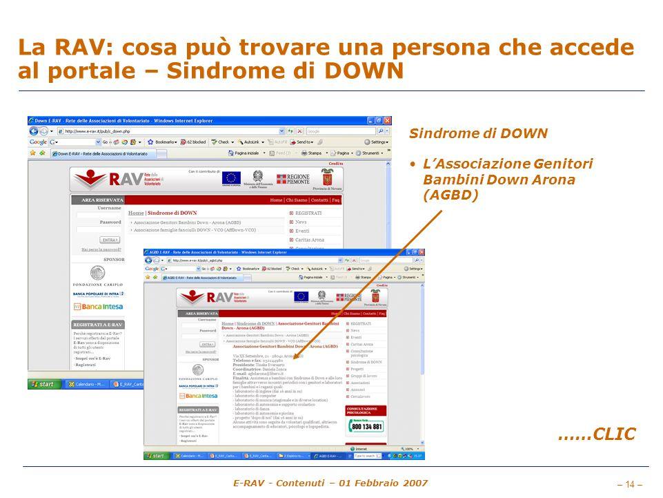 – 14 – E-RAV - Contenuti – 01 Febbraio 2007 La RAV: cosa può trovare una persona che accede al portale – Sindrome di DOWN Sindrome di DOWN LAssociazione Genitori Bambini Down Arona (AGBD) ……CLIC