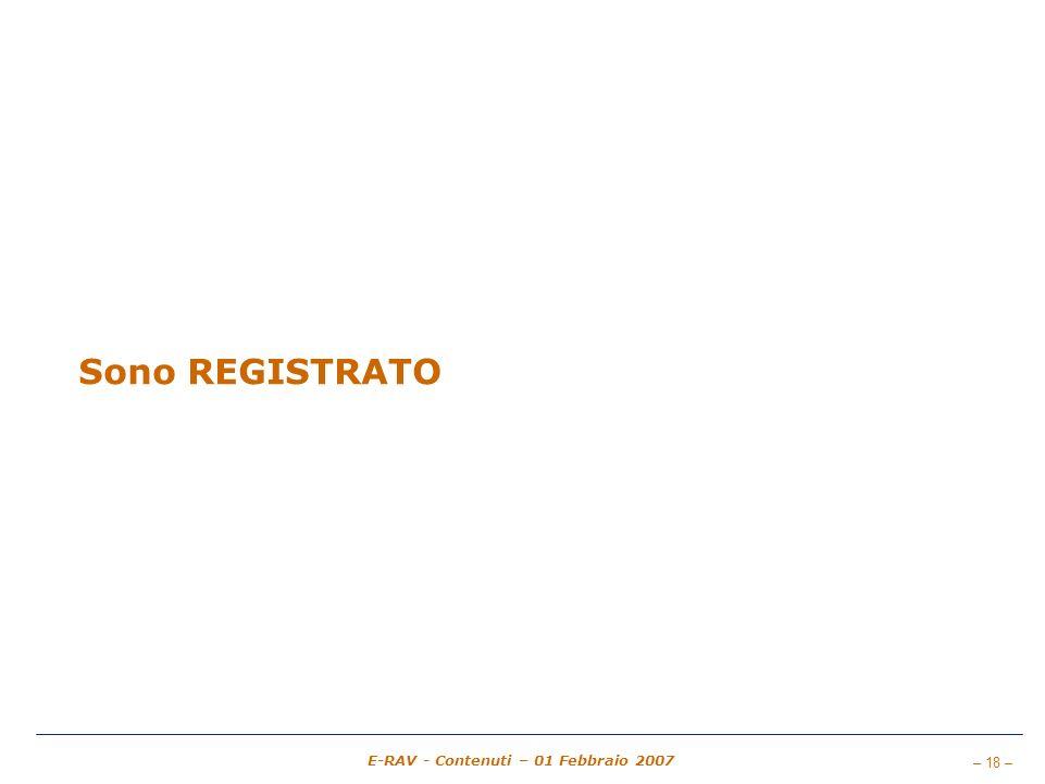 – 18 – E-RAV - Contenuti – 01 Febbraio 2007 Sono REGISTRATO